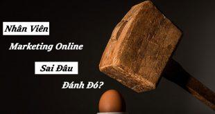 Nhân Viên Marketing Online – Sai Gì Làm Đó?