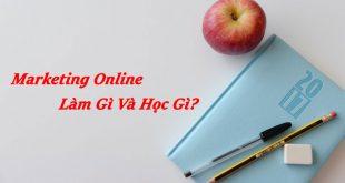 Marketing Online - Làm Gì Và Học Gì?