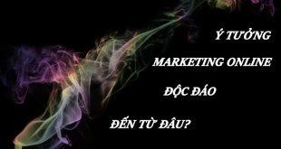 Ý tưởng marketing online độc đáo đến từ đâu?