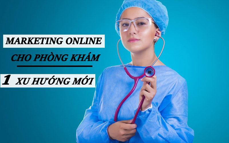 Marketing Online Cho Phòng Khám - 1 Xu Hướng Mới