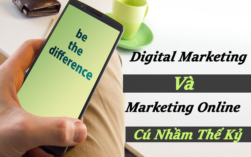 Digital Marketing Và Marketing Online - Cú Nhầm Thế Kỷ