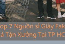 Top 7 Nguồn sỉ Giày Fake Giá Tận Xưởng Tại TP HCM